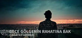 Çağatay Akman – Gece Gölgenin Rahatına Bak – Youtube Video Müzik